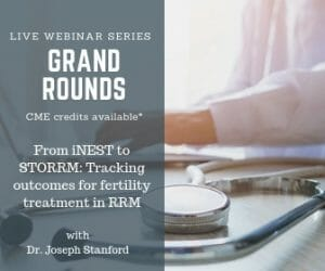 May Grand Rounds: From iNEST to STORRM: Tracking outcomes for fertility treatment in RRM